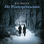 Die Winterprinzessin: Ein unheimliches Hörspiel um die Brüder Grimm | Kai Meyer