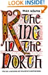The King in the North: The Life and T...