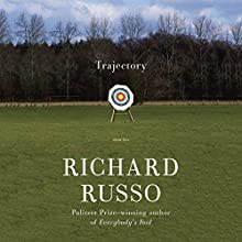 Trajectory: Stories Audiobook by Richard Russo Narrated by Amanda Carlin, Arthur Morey, Fred Sanders, Mark Bramhall