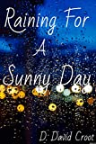 Raining for a Sunny Day