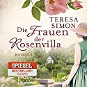 Die Frauen der Rosenvilla Audiobook by Teresa Simon Narrated by Nadine Heidenreich