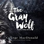 The Gray Wolf and Other Fantasy Stories | George MacDonald