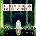 Killing with the Edge of the Moon (       UNABRIDGED) by A. A. Attanasio Narrated by Destiny Landon, Lee James