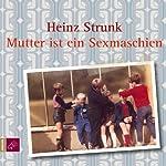 Mutter ist ein Sexmaschien | Heinz Strunk