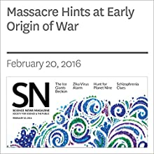 Massacre Hints at Early Origin of War Other by Bruce Bower Narrated by Jamie Renell