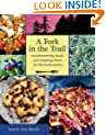 A Fork in the Trail: Moutherwatering Meals and Tempting Treats for the Backcountry