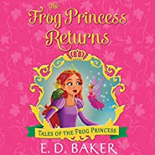 The Frog Princess Returns: Tales of the Frog Princess Audiobook by E.D. Baker Narrated by Katherine Kellgren
