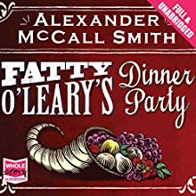 Fatty O'Leary's Dinner Party (       UNABRIDGED) by Alexander McCall Smith Narrated by Steven Crossley