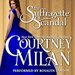 The Suffragette Scandal: Brothers Sinister, Book 4 (       UNABRIDGED) by Courtney Milan Narrated by Rosalyn Landor
