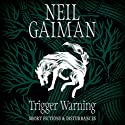 Trigger Warning: Short Fictions and Disturbances (       UNABRIDGED) by Neil Gaiman Narrated by Neil Gaiman