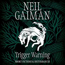 Trigger Warning: Short Fictions and Disturbances | Livre audio Auteur(s) : Neil Gaiman Narrateur(s) : Neil Gaiman