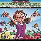Bible Camp Songs - O How Wonderful