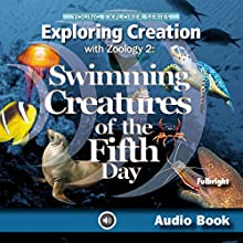 Exploring Creation with Zoology 2: Swimming Creatures of the Fifth Day: Young Explorer Series (Apologia Educational Ministries) (       UNABRIDGED) by Jeannie Fulbright Narrated by Jeannie Fulbright
