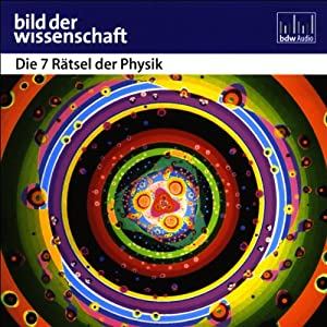 Die 7 Rätsel der Physik - Bild der Wissenschaft Hörbuch