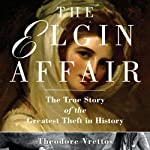 The Elgin Affair: The True Story of the Greatest Theft in History | Theodore Vrettos