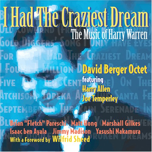 I Had the Craziest Dream: The Music of Harry Warren by David Berger Octet