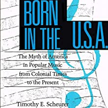 Born in the U.S.A.: The Myths of America in Popular Music from Colonial Times to the Present Audiobook by Timothy E. Scheurer Narrated by Gary Roelofs