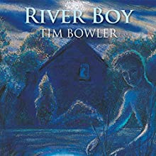 River Boy (       UNABRIDGED) by Tim Bowler Narrated by Imogen Church