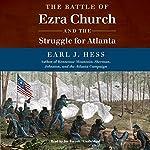 The Battle of Ezra Church and the Struggle for Atlanta   Earl J. Hess