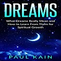 Dreams: What Dreams Really Mean and How to Learn from Them for Spiritual Growth Audiobook by Paul Kain Narrated by Pete Beretta