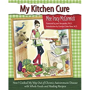 My Kitchen Cure: How I Cooked My Way Out of Chronic Autoimmune Disease
