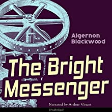 The Bright Messenger Audiobook by Algernon Blackwood Narrated by Arthur Vincet