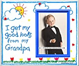 I Get My Good Looks from My Grandpa - Picture Frame Gift