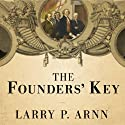 The Founders' Key: The Divine and Natural Connection Between the Declaration and the Constitution and What We Risk by Losing It (       UNABRIDGED) by Larry P. Arnn Narrated by Jeffrey Kafer