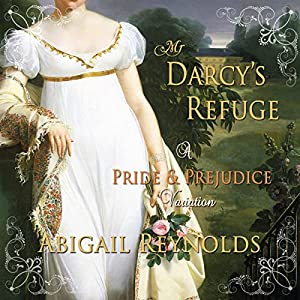 Mr. Darcy's Refuge: A Pride & Prejudice Variation | [Abigail Reynolds]