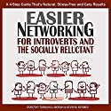 Easier Networking for the Introvert and Socially Reluctant: A 4-Step Guide That's Natural, Stress-Free and Gets Results (       UNABRIDGED) by Dorothy Tannahill-Moran, Kevin Kermes Narrated by Lori J. Moran