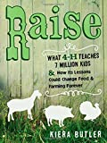 img - for Raise: What 4-H Teaches Seven Million Kids and How Its Lessons Could Change Food and Farming Forever book / textbook / text book