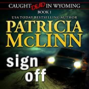 Sign Off: Caught Dead in Wyoming, Book 1 | Patricia McLinn
