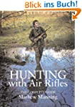 Hunting with Air Rifles: The Complete...