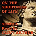 On the Shortness of Life Audiobook by Lucius Seneca Narrated by Clint Arthur