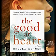 The Good at Heart | Livre audio Auteur(s) : Ursula Werner Narrateur(s) : Gibson Frazier