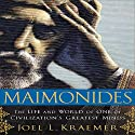 Maimonides: The Life and World of One of Civilization's Greatest Minds (       UNABRIDGED) by Joel L. Kraemer Narrated by Sean Pratt