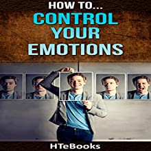 How to Control Your Emotions: Quick Results Guide Audiobook by  HTeBooks Narrated by Lynn Longseth