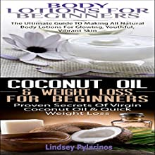 Essential Oils Box Set #8: Body Lotions for Beginners & Coconut Oil & Weight Loss for Beginners (       UNABRIDGED) by Lindsey Pylarinos Narrated by Millian Quinteros