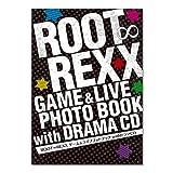 ROOT∞REXX ゲーム&ライブフォトブック withドラマCD