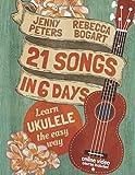 21 Songs in 6 Days: Learn Ukulele the Easy Way: Ukulele Songbook (Volume 1)
