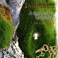 A Silhouette Unopened: The Golden Keys Audiobook by Jan Britt Narrated by Jan Britt