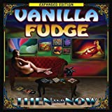 Then & Now: Expanded Edition by Vanilla Fudge [Music CD]