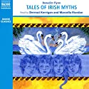Tales of Irish Myths Audiobook by Benedict Flynn Narrated by Dermot Kerrigan, Marcella Riordan