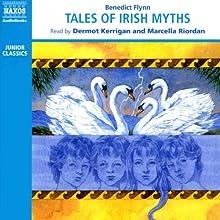 Tales of Irish Myths Audiobook by Benedict Flynn Narrated by Dermot Kerrigan, Marcella Riordan