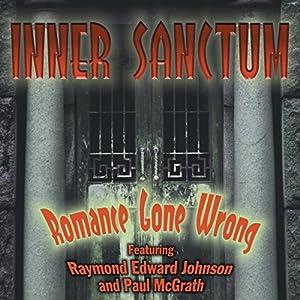 Inner Sanctum: Romance Gone Wrong | [Milton Lewis, John Roeburt, Robert Sloane, Robert Newman, Harry Ingram, Gail Ingram, Sigmund Miller]