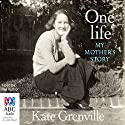 One Life: My Mother's Story (       UNABRIDGED) by Kate Grenville Narrated by Kate Grenville