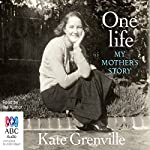 One Life: My Mother's Story | Kate Grenville