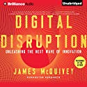 Digital Disruption: Unleashing the Next Wave of Innovation (       UNABRIDGED) by James McQuivey Narrated by James McQuivey