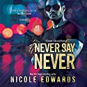 Never Say Never: A Sniper 1 Security Novel: Sniper 1 Security, Book 2 Audiobook by Nicole Edwards Narrated by Steve Rogers, Jay Crow, Julian Durant
