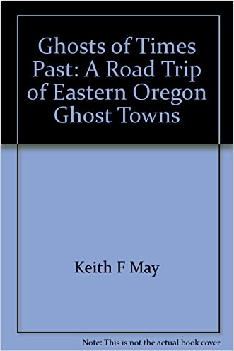 Ghosts of Times Past: A Road Trip of Eastern Oregon Ghost Towns